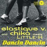 Dancin Dancin by Elastique V. & Chika Meets Little-H mp3 download