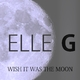 Elle G Wish It Was the Moon
