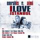 Emrah Is Emrah Is Feat. Aimi - I Love Istanbul