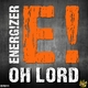 Energ!zer Oh Lord