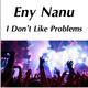 Eny Nanu - I Don't Like Problems