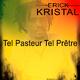 Erick Kristal Tel pasteur tel Pretre