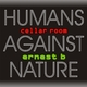 Ernest B Humans Against Nature