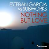 Nothing but Love by Esteban Garcia vs. Subworks mp3 download