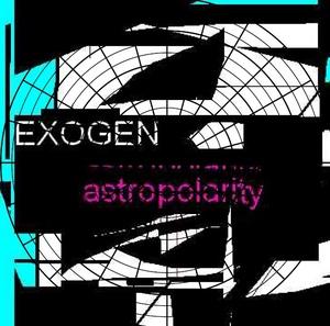 Exogen - Astropolarity (Heimindustrie)