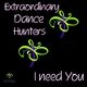 Extraordinary Dance Hunters I Need You