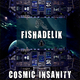 Fishadelik Cosmic Insanity