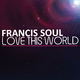 Francis Soul Love This World