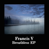 Breathless EP by Francis V mp3 download