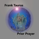 Frank Taurus Prior Prayer