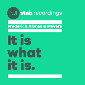 Frederick Alonso & Meyers - It Is What It Is (Stab Recordings)