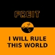 Freit I Will Rule This World