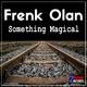 Frenk Olan - Something Magical