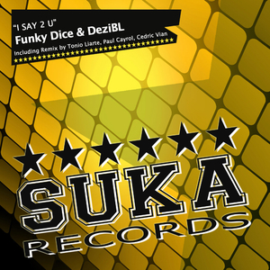 Funky Dice & Dezibl  - I Say 2 U (Suka Records)