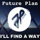 Future Plan I'll Find a Way