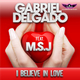 Gabriel Delgado feat. M.S.J  I Believe in Love
