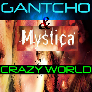 Gantcho & Mystica - Crazy World (Gan Records)