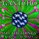 Gantcho All the Things - Trance Remixes