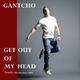 Gantcho Get Out of My Head (Twenty a.k.a Twozero Mix)