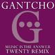 Gantcho Music Is the Answer - Twenty Remix