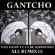 Gantcho You Know I Can Be Superhero - All Remixes
