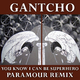 Gantcho You Know I Can Be Superhero - Paramour Remix