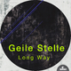 Geile Stelle Long Way