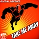 Global Defence Take Me Away - The Remixes