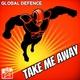 Global Defence Take Me Away - The Remixes