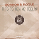 Gordon & Doyle This Is How We Feelin'