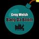 Greg Welsh Bang da Boom