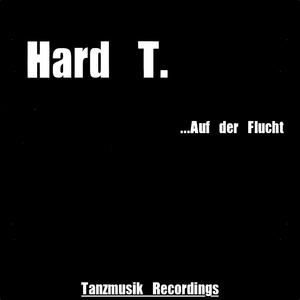 Hard T. - Auf Der Flucht (Tanzmusik Rec.)