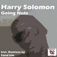 Harry Solomon Going Nuts