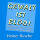 Heiner Rusche Gewalt ist blöd! - Rockige Kinderlieder für mehr Toleranz und Miteinander