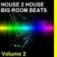 House 2 House Big Room Beats Volume 2