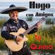 Hugo con Amigos Te Quiero