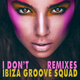 Ibiza Groove Squad I Don't(Remixes)
