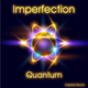 Imperfection Quantum