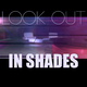 In Shades Look Out