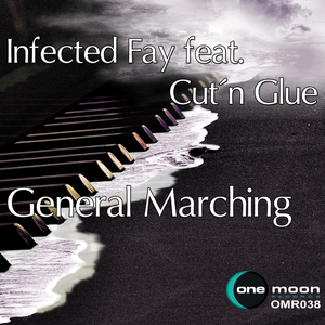 Infected Fay Feat. Cut 'n' Glue - General Marching (OneMoon Records)