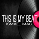 Ismael Mac This Is My Beat