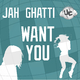 Jah Ghatti Want You