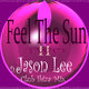 Jason Lee Feel the Sun, Pt. 2(Club Ibiza Mix)