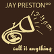 Jay Preston Call It Anything