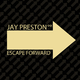 Jay Preston Escape Forward