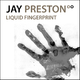 Jay Preston Liquid Fingerprint