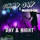 Jimmy Jay & Madison Day & Night