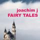 Joachim J Fairy Tales