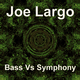 Joe Largo Bass Vs Symphony