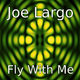 Joe Largo Fly With Me